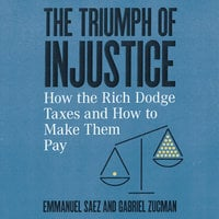 The Triumph of Injustice: How the Rich Dodge Taxes and How to Make Them Pay - Gabriel Zucman, Emmanuel Saez