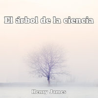 El árbol de la ciencia - Henry James