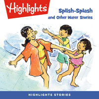Splish-Splash and Other Water Stories - Highlights for Children