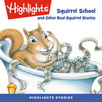 Squirrel School and Other Real Squirrel Stories - Highlights for Children