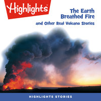 The Earth Breathed Fire and Other Real Volcano Stories - Highlights for Children