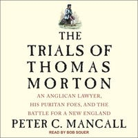 The Trials of Thomas Morton: An Anglican Lawyer, His Puritan Foes, and the Battle for a New England - Peter C. Mancall