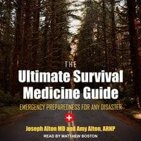 The Ultimate Survival Medicine Guide: Emergency Preparedness for ANY Disaster - Amy Alton, Joseph Alton