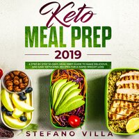 Keto Meal Prep 2019: A Step by Step 30-Days Meal Prep Guide to Make Delicious and Easy Ketogenic Recipes for a Rapid Weight Loss - Stefano Villa