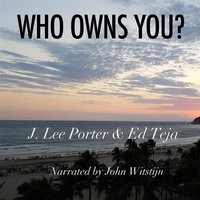 Who Owns You? - Ed Teja, J. Lee Porter