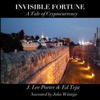 Invisible Fortune - Ed Teja, J. Lee Porter