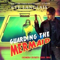 Guarding the Mermaid - Eve Langlais