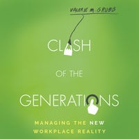 Clash of the Generations: Managing the New Workplace Reality - Valerie M. Grubb