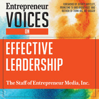 Entrepreneur Voices on Effective Leadership - Inc. The Staff of Entrepreneur Media, Inc.
