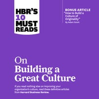 HBRs 10 Must Reads on Building a Great Culture - Harvard Business Review