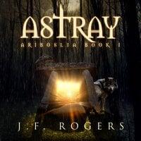 Astray - J F Rogers