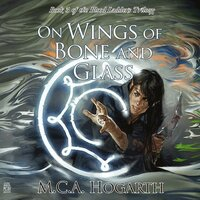 On Wings of Bone and Glass - M.C.A. Hogarth