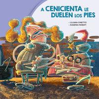 A Cenicienta le duelen los pies - Liliana Cinetto, Eugenia Nobati