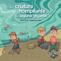 La criatura horripilante de la laguna gigante - Alejandro O´Kif, Adela Basch