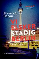 Vi elsker stadig Berlin - Sissel-Jo Gazan