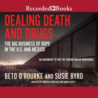 Dealing Death and Drugs: The Big Business of Dope in the US and Mexico - Beto O'Rourke, Susie Byrd