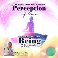 The Remarkable Truth Behind Perception of Time & Guided Meditation for Being Present - DR. ERKAN SARIYILDIZ