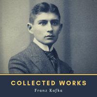 Collected Works - Franz Kafka