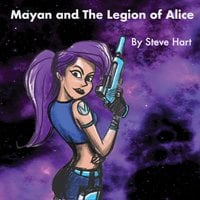 Mayan and the Legion of Alice - Steve Hart