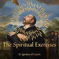The Spiritual Exercises - St. Ignatius of Loyola