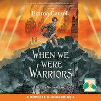 When We Were Warriors - Emma Carroll