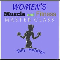 Women's Muscle and Fitness Master Class - Tony Horston
