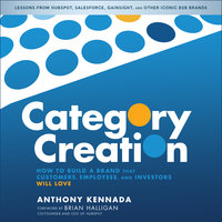 Category Creation: How to Build a Brand that Customers, Employees, and Investors Will Love - Anthony Kennada