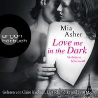 Love Me in the Dark: Verbotene Sehnsucht - Mia Asher