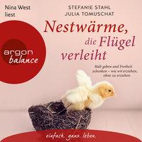 Nestwärme, die Flügel verleiht: Halt geben und Freiheit schenken - wie wir erziehen, ohne zu erziehen - Stefanie Stahl, Julia Tomuschat