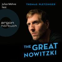 The Great Nowitzki: Das außergewöhnliche Leben des großen deutschen Sportlers - Thomas Pletzinger