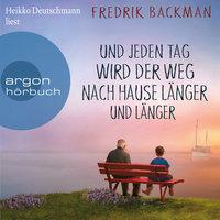 Und jeden Tag wird der Weg nach Hause länger und länger - Anselm Grün begegnen - Fredrik Backman