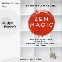 Zen Magic: Wie man sein Leben aufräumt und dabei ein reines Herz bekommt - Shunmyo Masuno