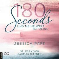 180 Seconds: Und meine Welt ist deine - Jessica Park