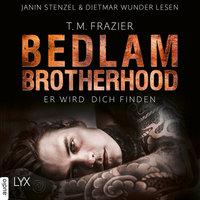 Bedlam Brotherhood - Teil 1: Er wird dich finden - T.M. Frazier