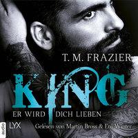 King-Reihe - Band 2: Er wird dich lieben - T.M. Frazier