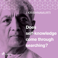 Does Self-Knowledge Come Through Searching? - Jiddu Krishnamurti