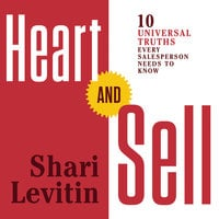 Heart and Sell: 10 Universal Truths Every Salesperson Needs to Know - Shari Levitin