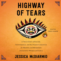 Highway of Tears: A True Story of Racism, Indifference, and the Pursuit of Justice for Missing and Murdered Indigenous Women and Girls - Jessica McDiarmid