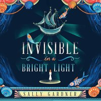Invisible in a Bright Light - Sally Gardner