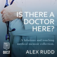 Is There A Doctor Here?: A Hilarious and Touching Medical Memoir Collection - Alex Rudd