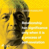 Relationship Has Significance Only When It Is a Process of Self-Revelation - Jiddu Krishnamurti