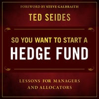 So You Want to Start a Hedge Fund - Ted Seides