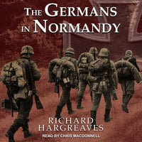 The Germans in Normandy - Richard Hargreaves