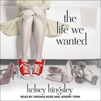 The Life We Wanted - Kelsey Kingsley