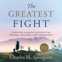 The Greatest Fight: Spurgeon's Urgent Message for Pastors, Teachers, and Evangelists - Charles H. Spurgeon