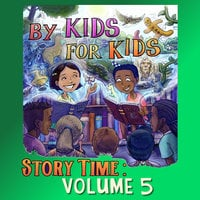 By Kids For Kids Story Time: Volume 05 - By Kids For Kids Story Time