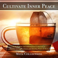 Cultivate Inner Peace: A Meditation and Affirmations Collection to Practice Loving Kindness and Develop Peace of Mind - Meta Collections