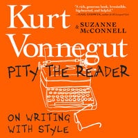 Pity the Reader - Kurt Vonnegut, Suzanne McConnell