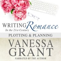 Writing Romance in the 21st Century: Plotting & Planning - Vanessa Grant