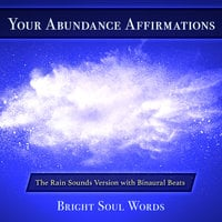 Your Abundance Affirmations: The Rain Sounds Version with Binaural Beats - Bright Soul Words